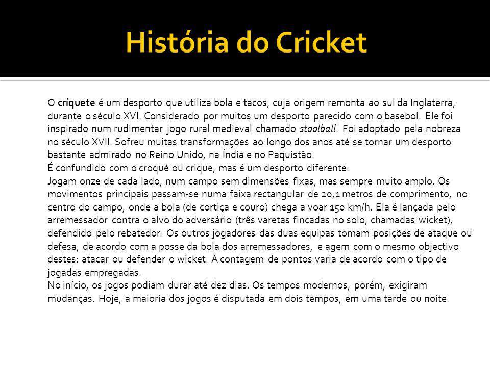 O críquete é um desporto que utiliza bola e tacos, cuja origem remonta ao sul da Inglaterra, durante o século XVI. Considerado por muitos um desporto