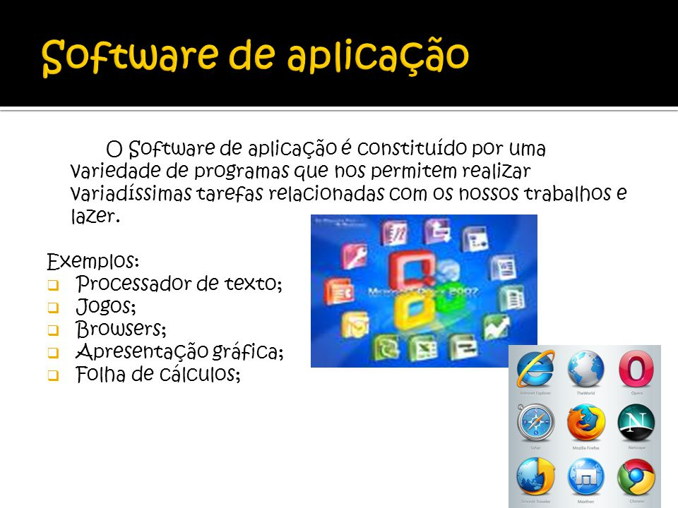 O Software de aplicação é constituído por uma variedade de programas que nos permitem realizar variadíssimas tarefas relacionadas com os nossos trabal