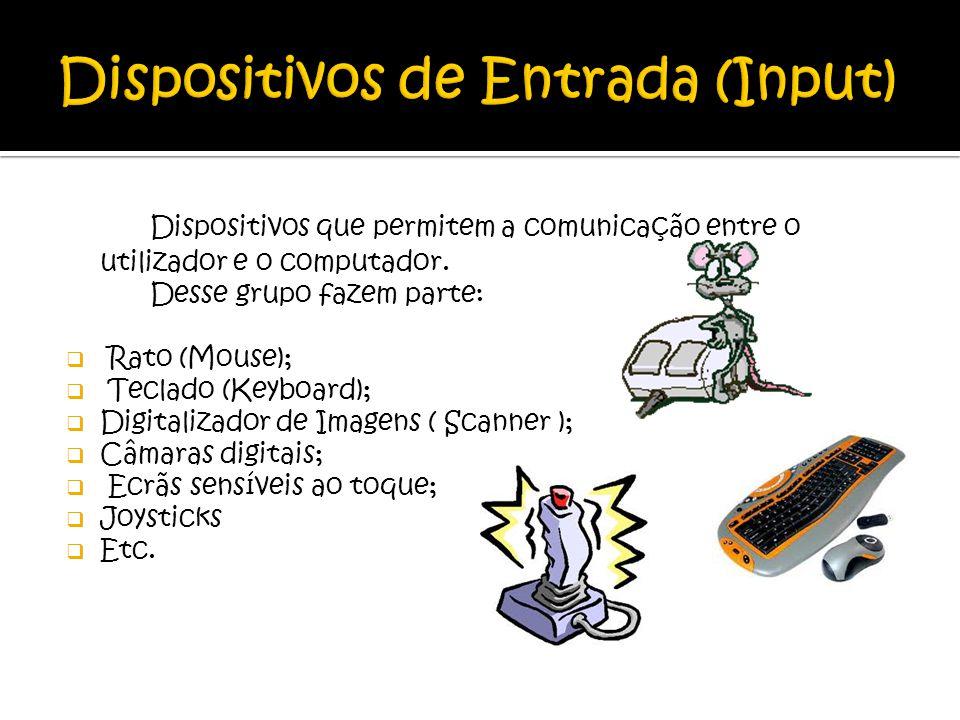 Dispositivos que permitem a comunicação entre o utilizador e o computador. Desse grupo fazem parte: Rato (Mouse); Teclado (Keyboard); Digitalizador de