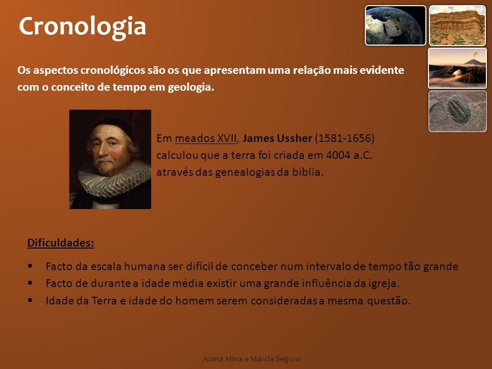 Cronologia Os aspectos cronológicos são os que apresentam uma relação mais evidente com o conceito de tempo em geologia. Dificuldades: Facto da escala