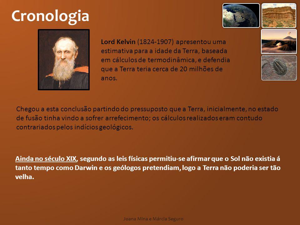 Cronologia Ainda no século XIX, segundo as leis físicas permitiu-se afirmar que o Sol não existia á tanto tempo como Darwin e os geólogos pretendiam, logo a Terra não poderia ser tão velha.
