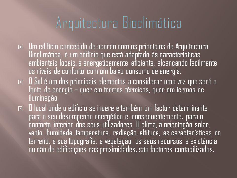 Um edifício concebido de acordo com os princípios de Arquitectura Bioclimática, é um edifício que está adaptado às características ambientais locais,