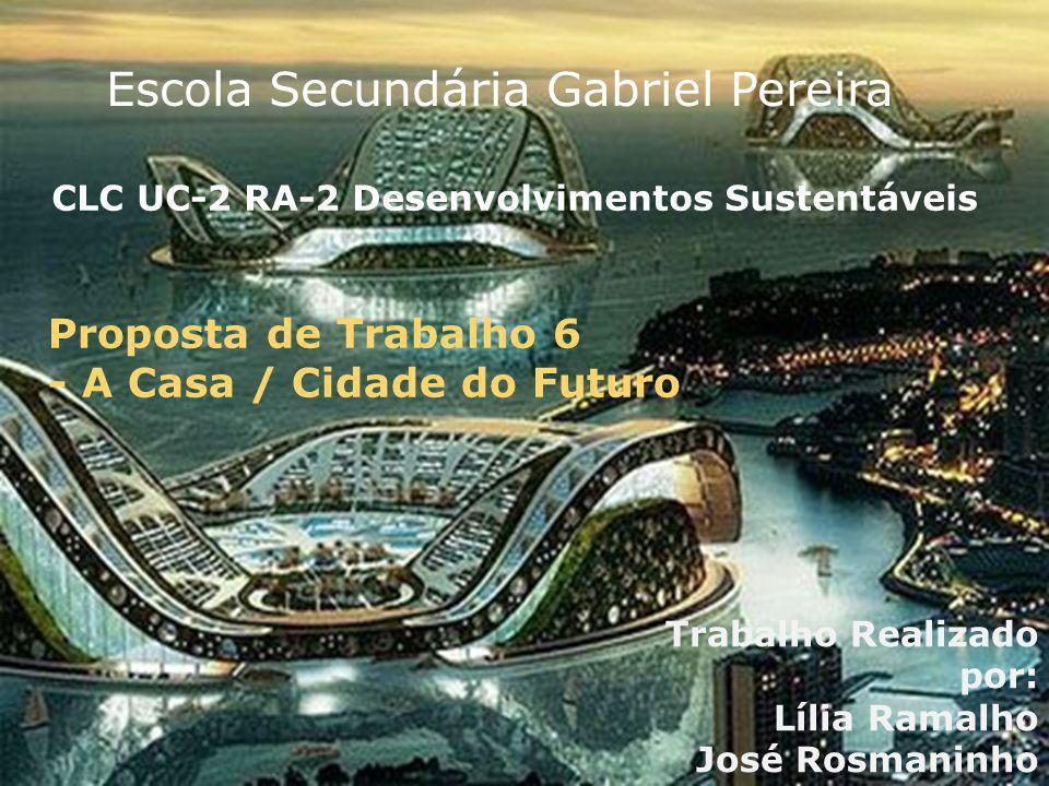 CLC UC-2 RA-2 Desenvolvimentos Sustentáveis Proposta de Trabalho 6 - A Casa / Cidade do Futuro Trabalho Realizado por: Lília Ramalho José Rosmaninho E