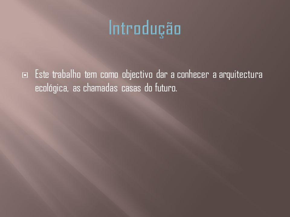 Este trabalho tem como objectivo dar a conhecer a arquitectura ecológica, as chamadas casas do futuro.