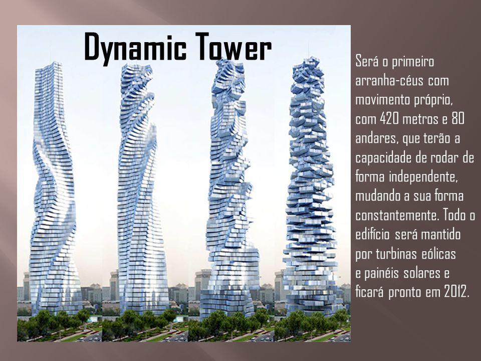 Dynamic Tower Será o primeiro arranha-céus com movimento próprio, com 420 metros e 80 andares, que terão a capacidade de rodar de forma independente,