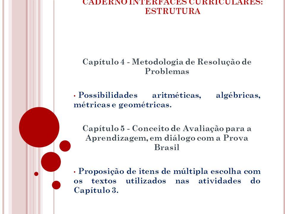 Capítulo 4 - Metodologia de Resolução de Problemas Possibilidades aritméticas, algébricas, métricas e geométricas. Capítulo 5 - Conceito de Avaliação