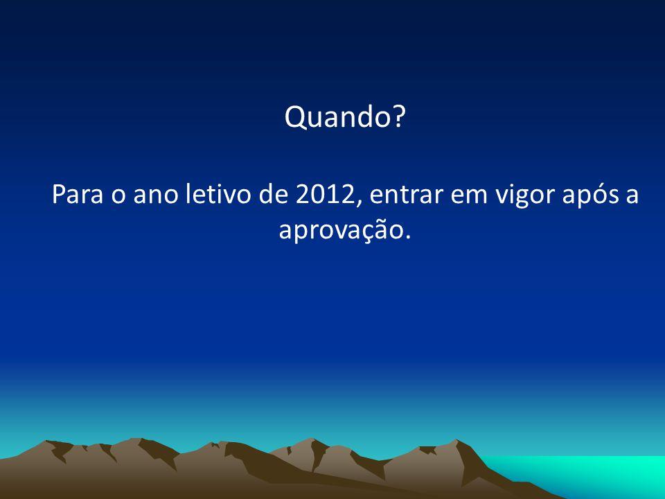 Quando? Para o ano letivo de 2012, entrar em vigor após a aprovação.