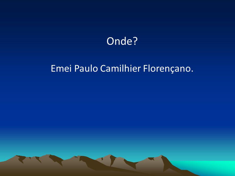 Onde? Emei Paulo Camilhier Florençano.