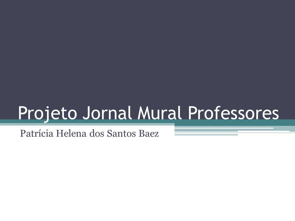 Projeto Jornal Mural Professores Patrícia Helena dos Santos Baez