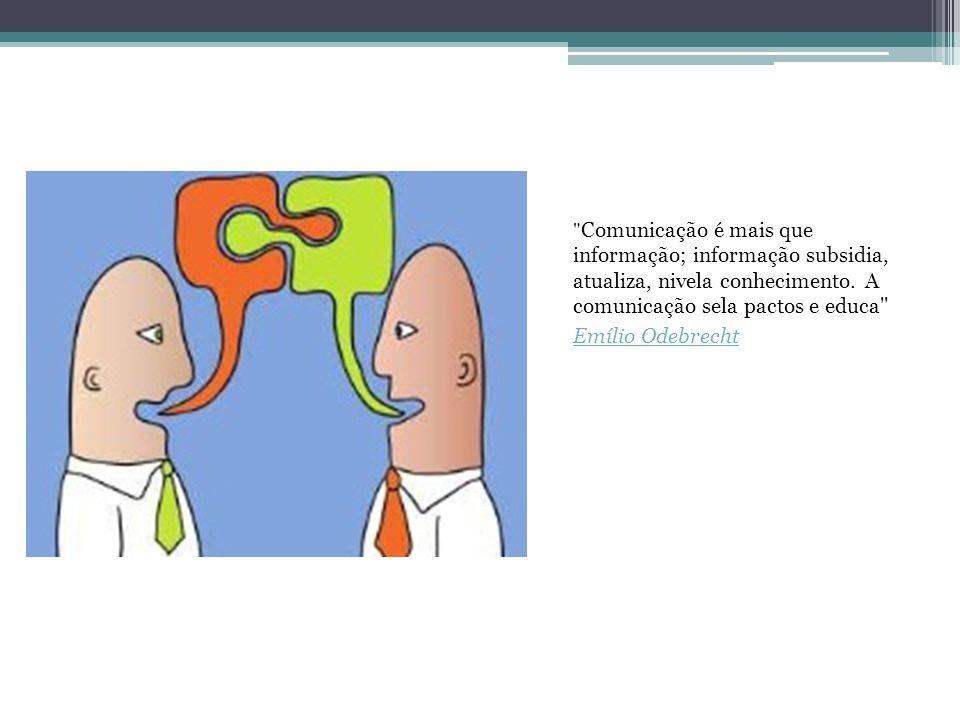 Comunicação é mais que informação; informação subsidia, atualiza, nivela conhecimento.