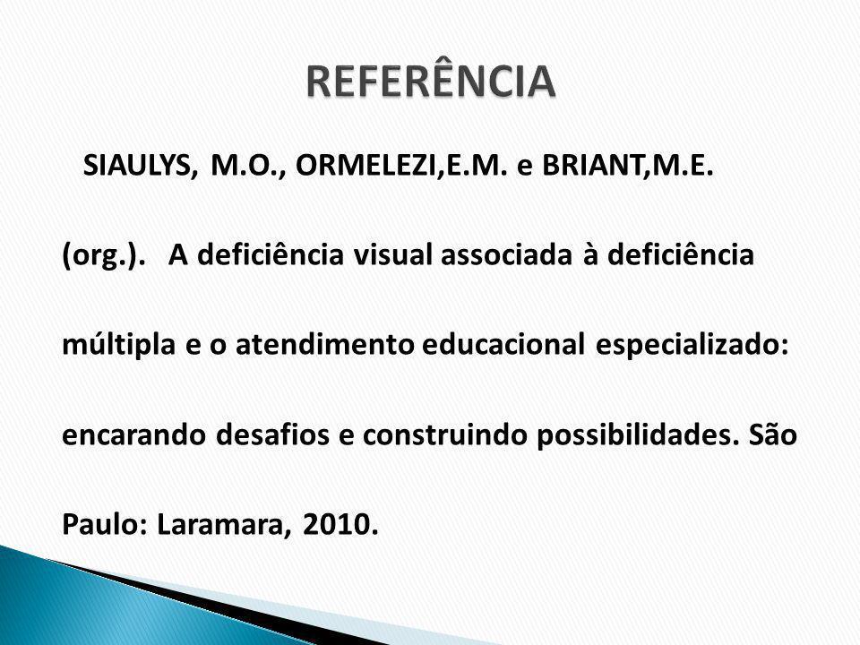 SIAULYS, M.O., ORMELEZI,E.M. e BRIANT,M.E. (org.). A deficiência visual associada à deficiência múltipla e o atendimento educacional especializado: en