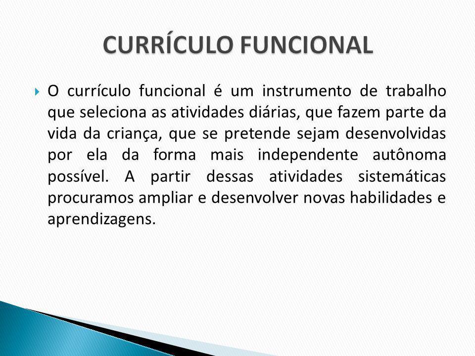 O currículo funcional é um instrumento de trabalho que seleciona as atividades diárias, que fazem parte da vida da criança, que se pretende sejam dese