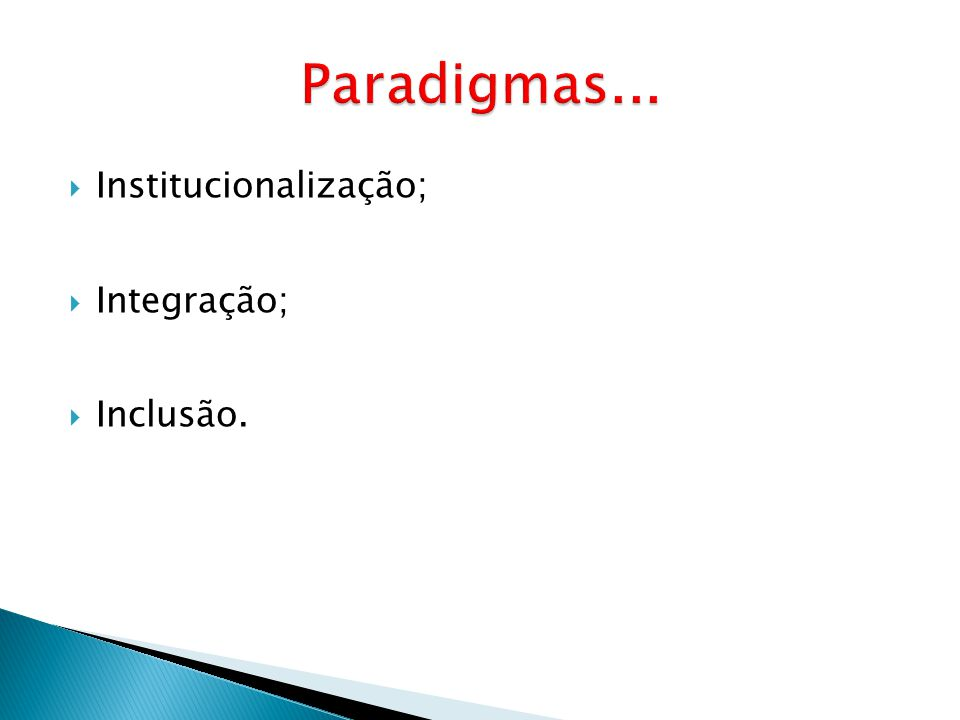 Institucionalização; Integração; Inclusão.