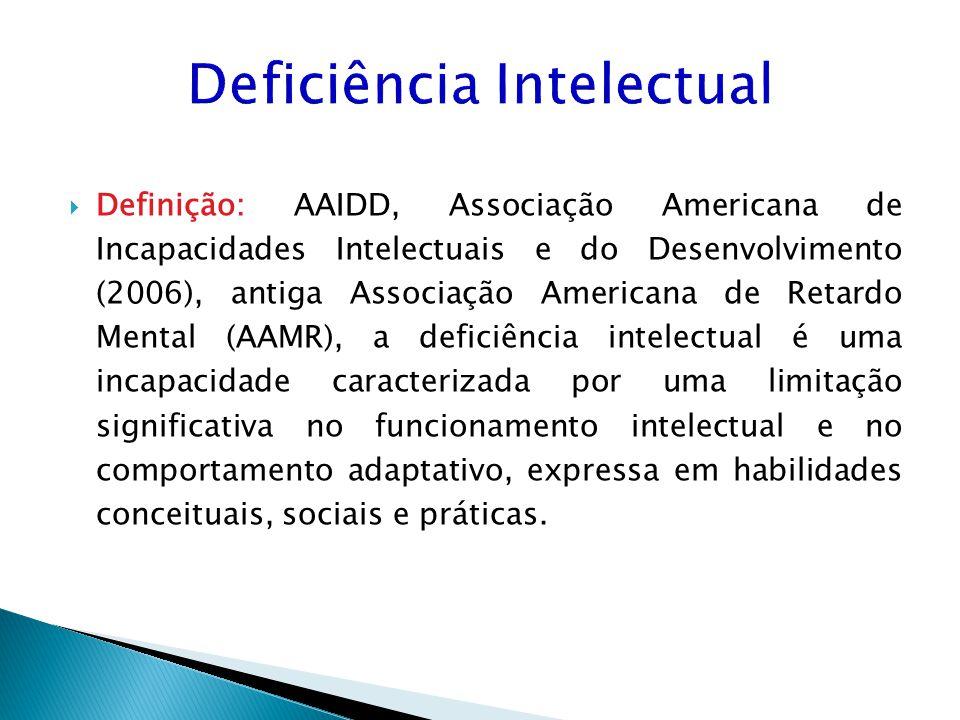 Deficiência Intelectual Definição: AAIDD, Associação Americana de Incapacidades Intelectuais e do Desenvolvimento (2006), antiga Associação Americana