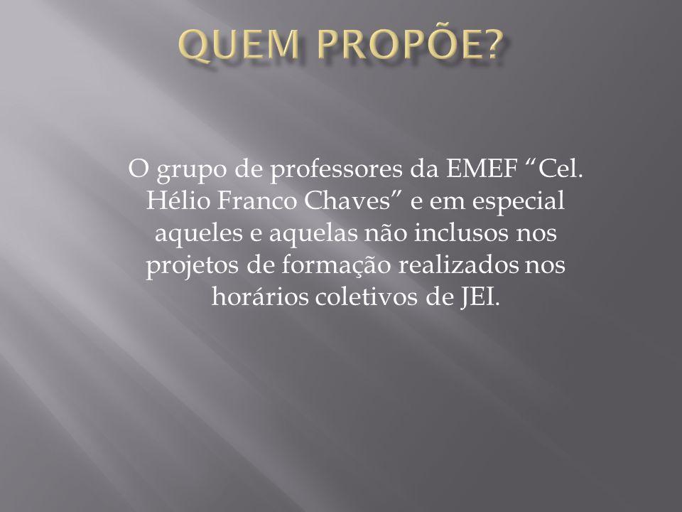 O grupo de professores da EMEF Cel. Hélio Franco Chaves e em especial aqueles e aquelas não inclusos nos projetos de formação realizados nos horários
