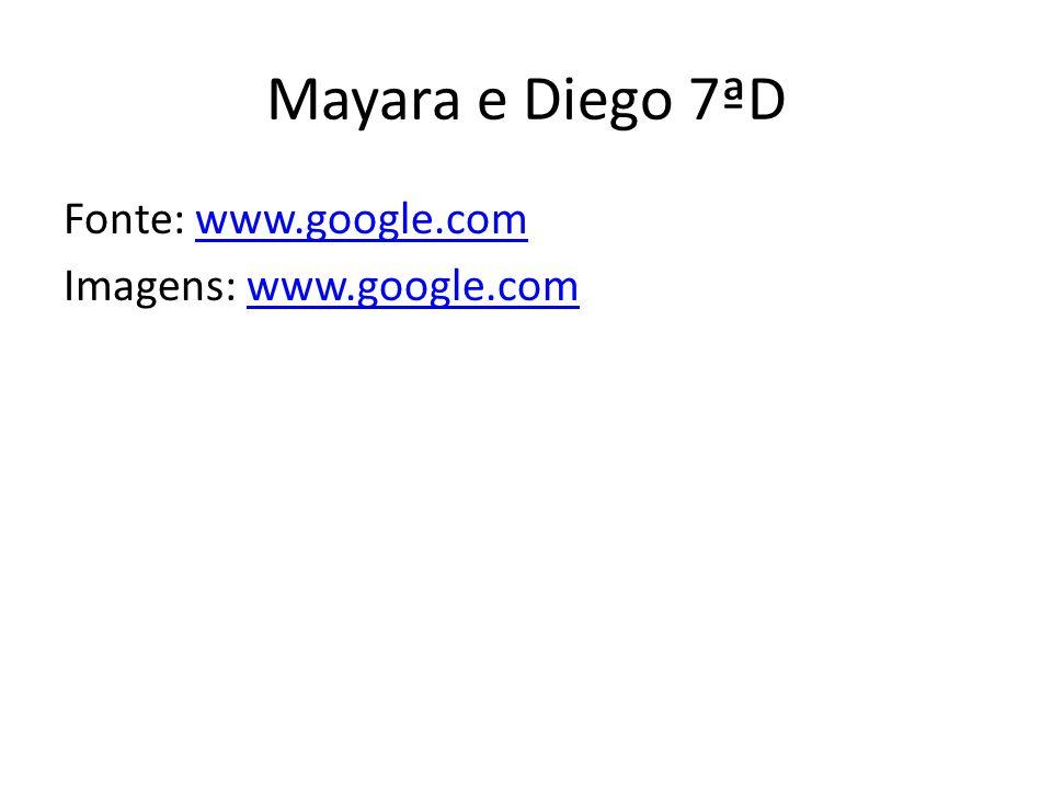 Mayara e Diego 7ªD Fonte: www.google.comwww.google.com Imagens: www.google.comwww.google.com