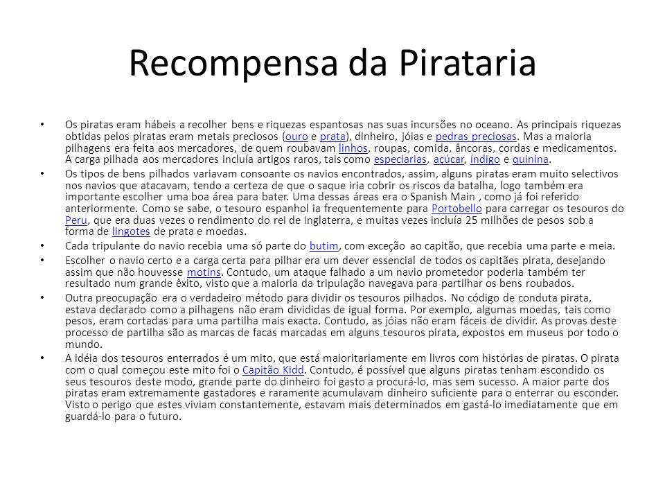 Recompensa da Pirataria Os piratas eram hábeis a recolher bens e riquezas espantosas nas suas incursões no oceano. As principais riquezas obtidas pelo