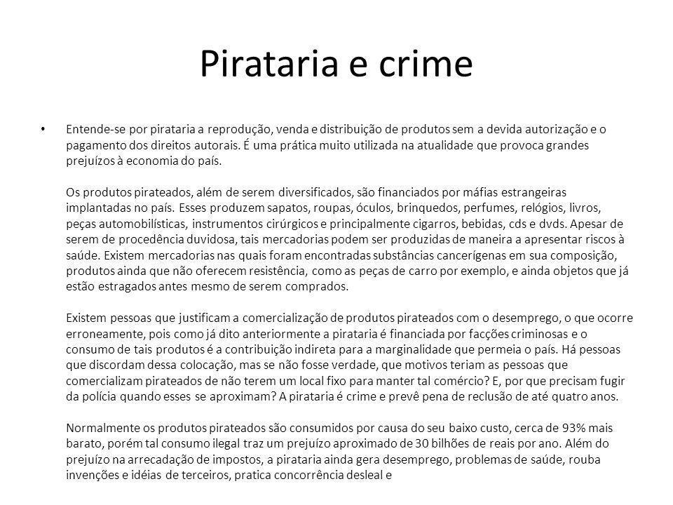 Pirataria e crime Entende-se por pirataria a reprodução, venda e distribuição de produtos sem a devida autorização e o pagamento dos direitos autorais