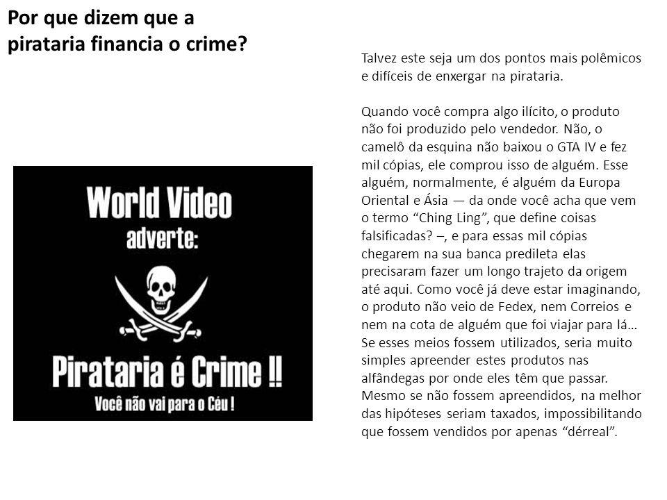 Por que dizem que a pirataria financia o crime? Talvez este seja um dos pontos mais polêmicos e difíceis de enxergar na pirataria. Quando você compra