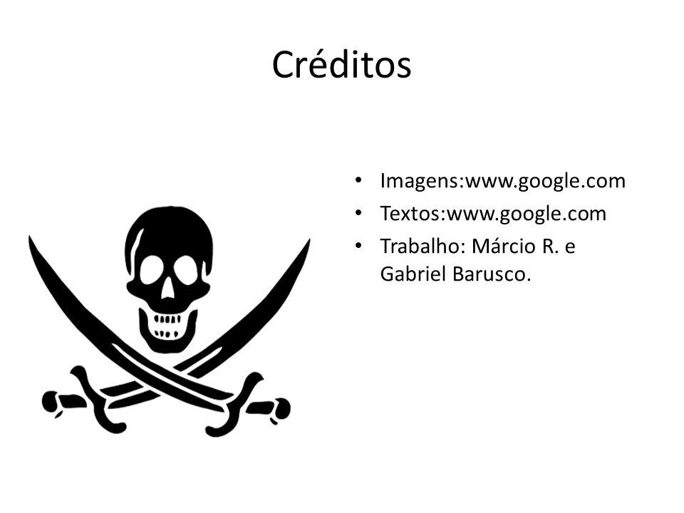Créditos Imagens:www.google.com Textos:www.google.com Trabalho: Márcio R. e Gabriel Barusco.