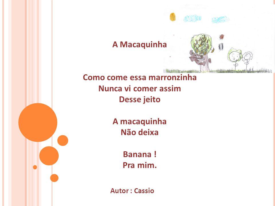 A Macaquinha Como come essa marronzinha Nunca vi comer assim Desse jeito A macaquinha Não deixa Banana .