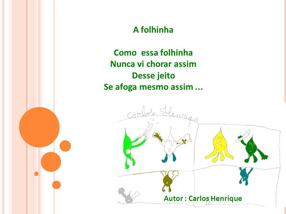 Autor : Carlos Henrique A folhinha Como essa folhinha Nunca vi chorar assim Desse jeito Se afoga mesmo assim...