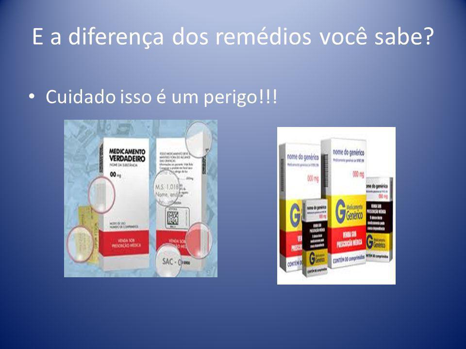 E a diferença dos remédios você sabe? Cuidado isso é um perigo!!!
