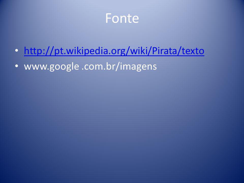 Fonte http://pt.wikipedia.org/wiki/Pirata/texto www.google.com.br/imagens