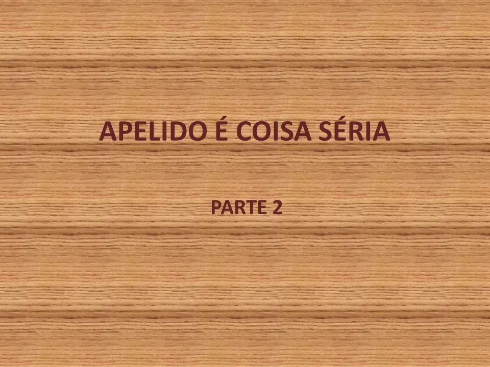 APELIDO É COISA SÉRIA PARTE 2