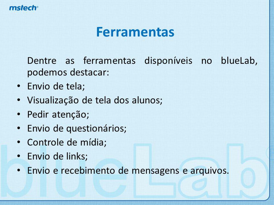 Ferramentas Dentre as ferramentas disponíveis no blueLab, podemos destacar: Envio de tela; Visualização de tela dos alunos; Pedir atenção; Envio de qu