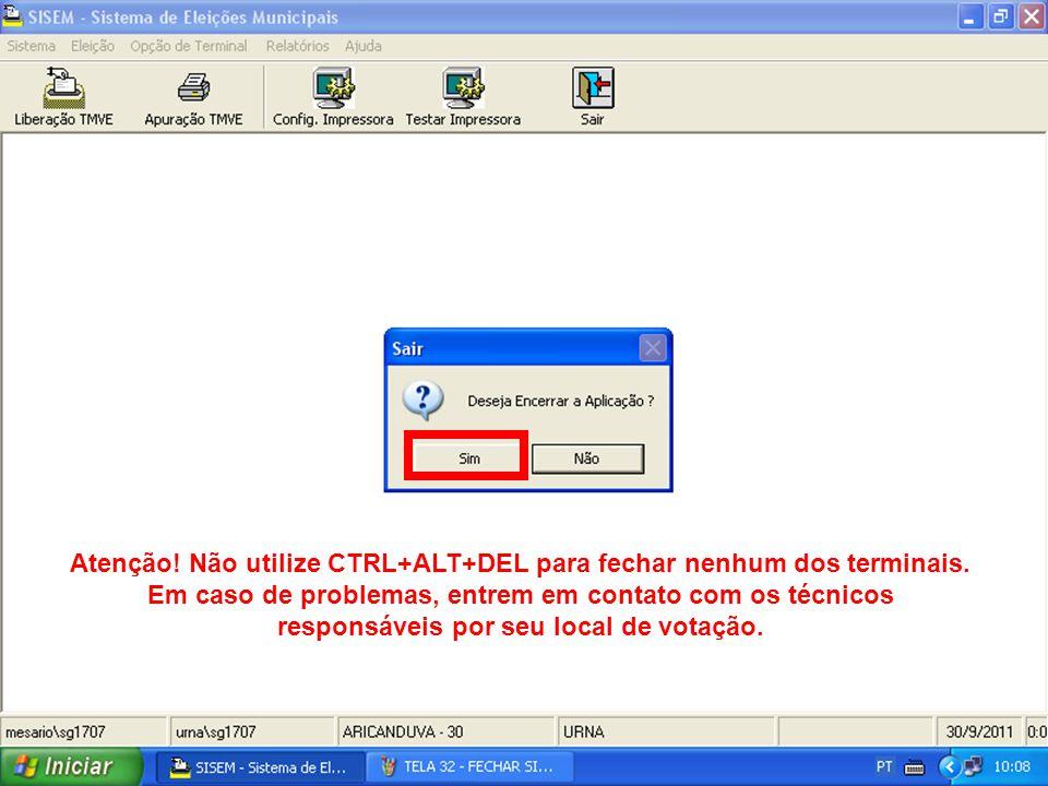 Atenção! Não utilize CTRL+ALT+DEL para fechar nenhum dos terminais. Em caso de problemas, entrem em contato com os técnicos responsáveis por seu local