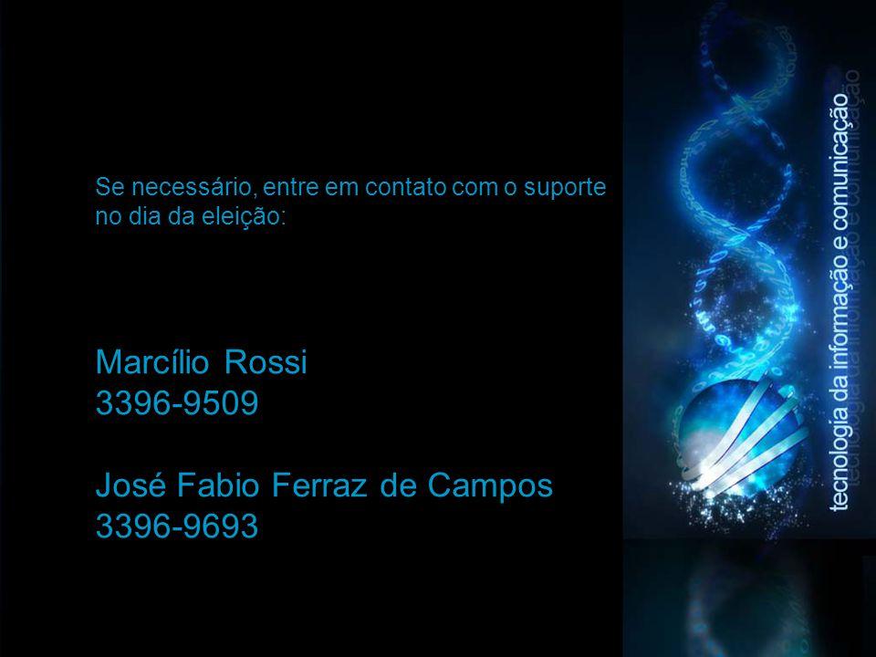 Se necessário, entre em contato com o suporte no dia da eleição: Marcílio Rossi 3396-9509 José Fabio Ferraz de Campos 3396-9693