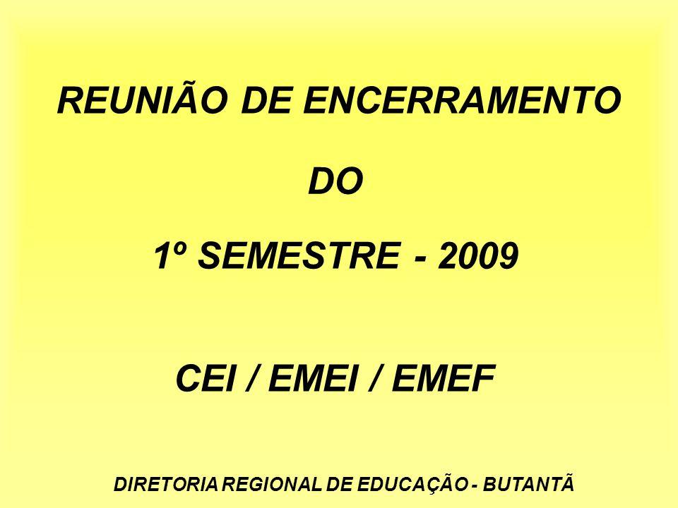 REUNIÃO DE ENCERRAMENTO 1º SEMESTRE - 2009 CEI / EMEI / EMEF DO DIRETORIA REGIONAL DE EDUCAÇÃO - BUTANTÃ