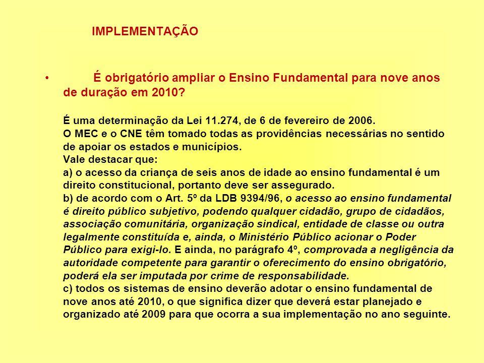 IMPLEMENTAÇÃO É obrigatório ampliar o Ensino Fundamental para nove anos de duração em 2010.