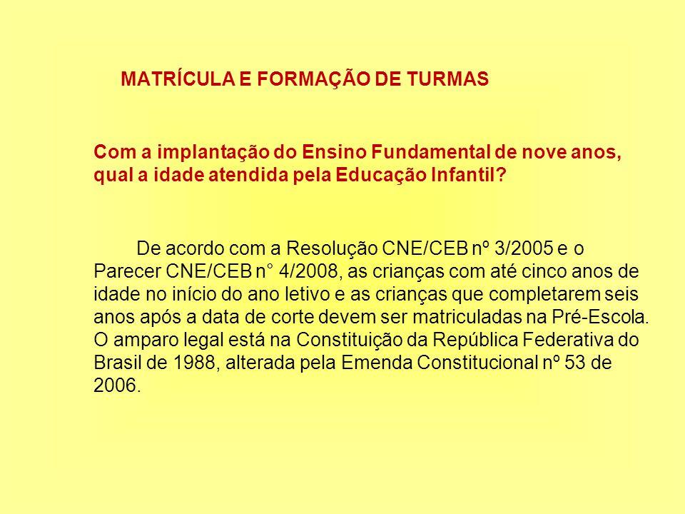 MATRÍCULA E FORMAÇÃO DE TURMAS Com a implantação do Ensino Fundamental de nove anos, qual a idade atendida pela Educação Infantil.