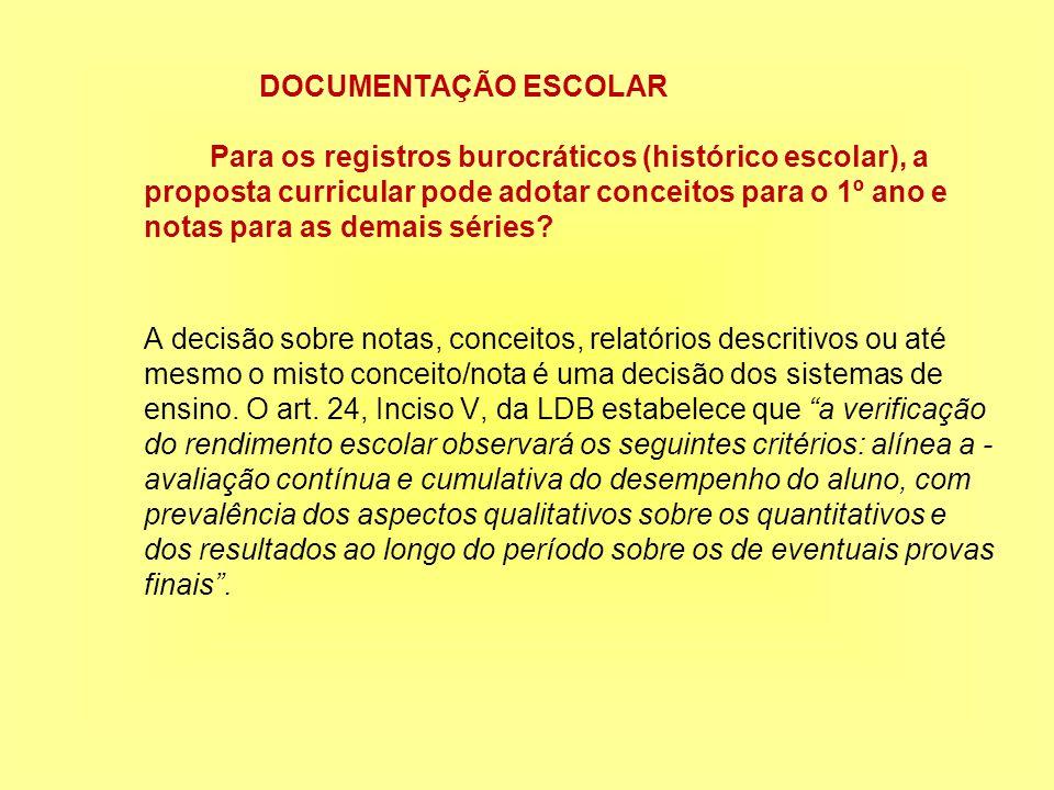 DOCUMENTAÇÃO ESCOLAR Para os registros burocráticos (histórico escolar), a proposta curricular pode adotar conceitos para o 1º ano e notas para as demais séries.