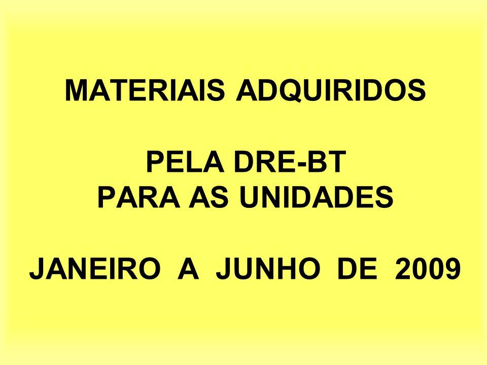 MATERIAIS ADQUIRIDOS PELA DRE-BT PARA AS UNIDADES JANEIRO A JUNHO DE 2009