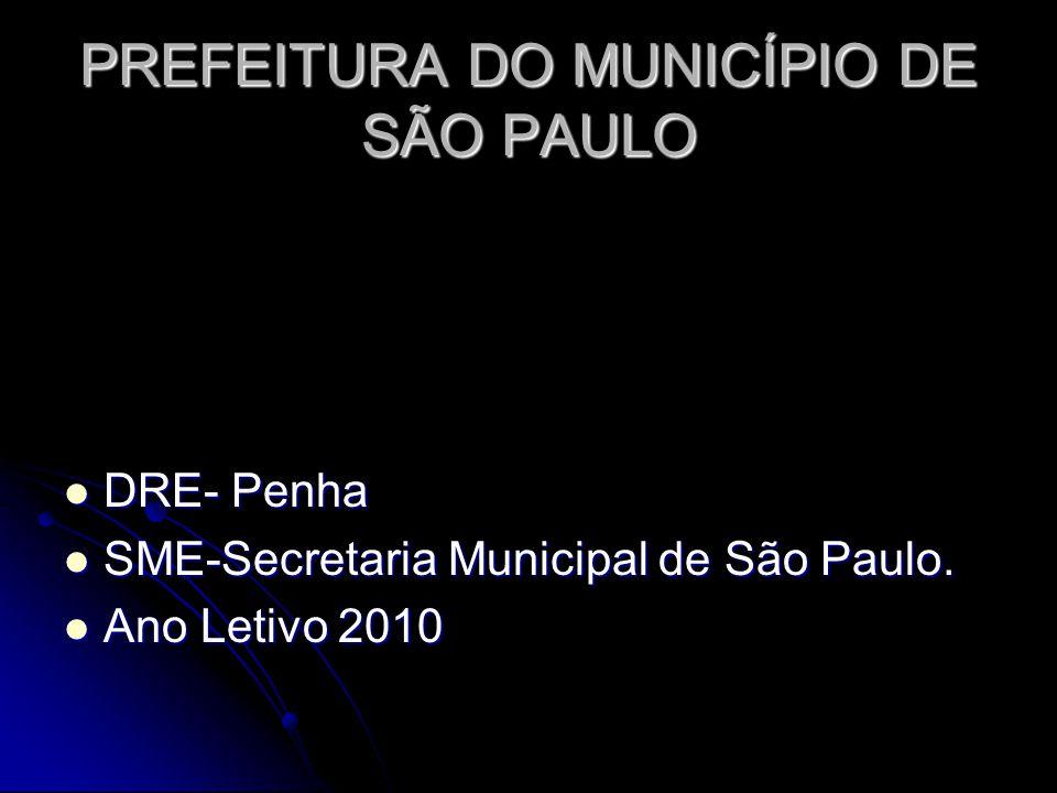 PREFEITURA DO MUNICÍPIO DE SÃO PAULO DRE- Penha DRE- Penha SME-Secretaria Municipal de São Paulo.