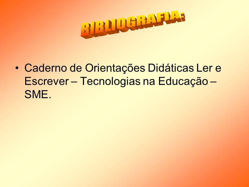 Caderno de Orientações Didáticas Ler e Escrever – Tecnologias na Educação – SME.