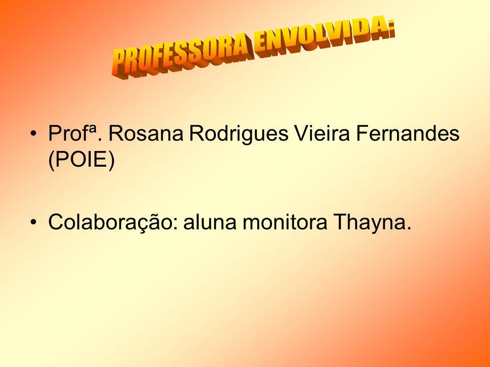 Profª. Rosana Rodrigues Vieira Fernandes (POIE) Colaboração: aluna monitora Thayna.