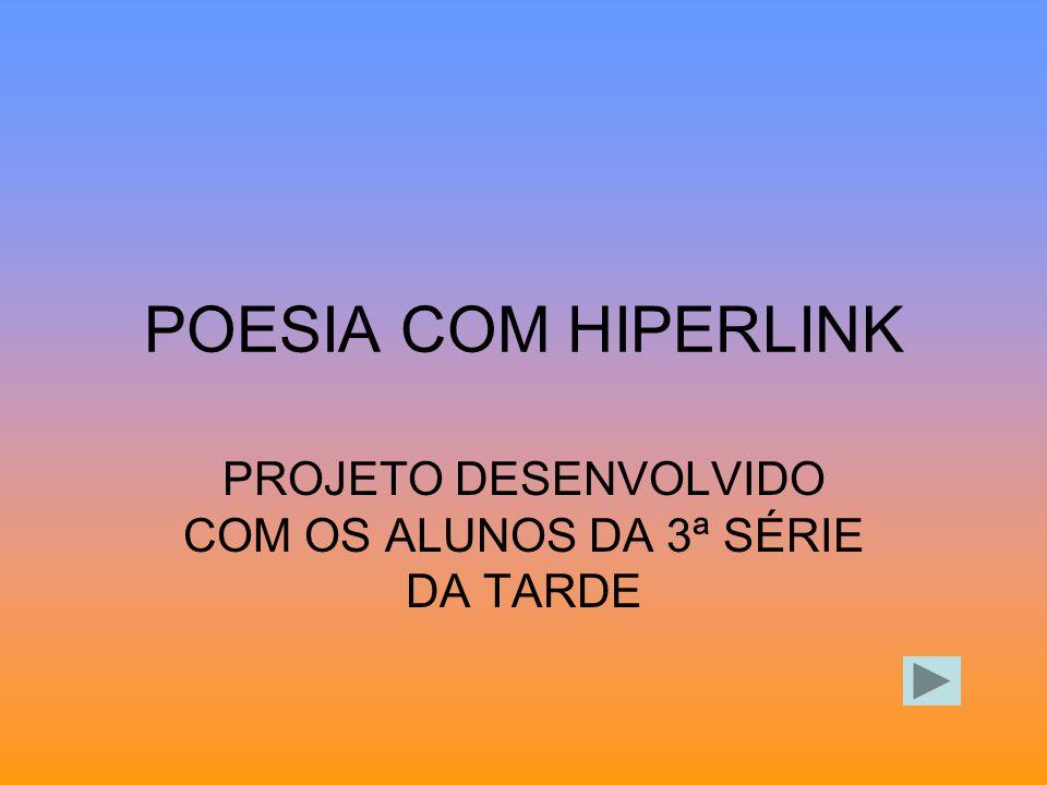 POESIA COM HIPERLINK PROJETO DESENVOLVIDO COM OS ALUNOS DA 3ª SÉRIE DA TARDE