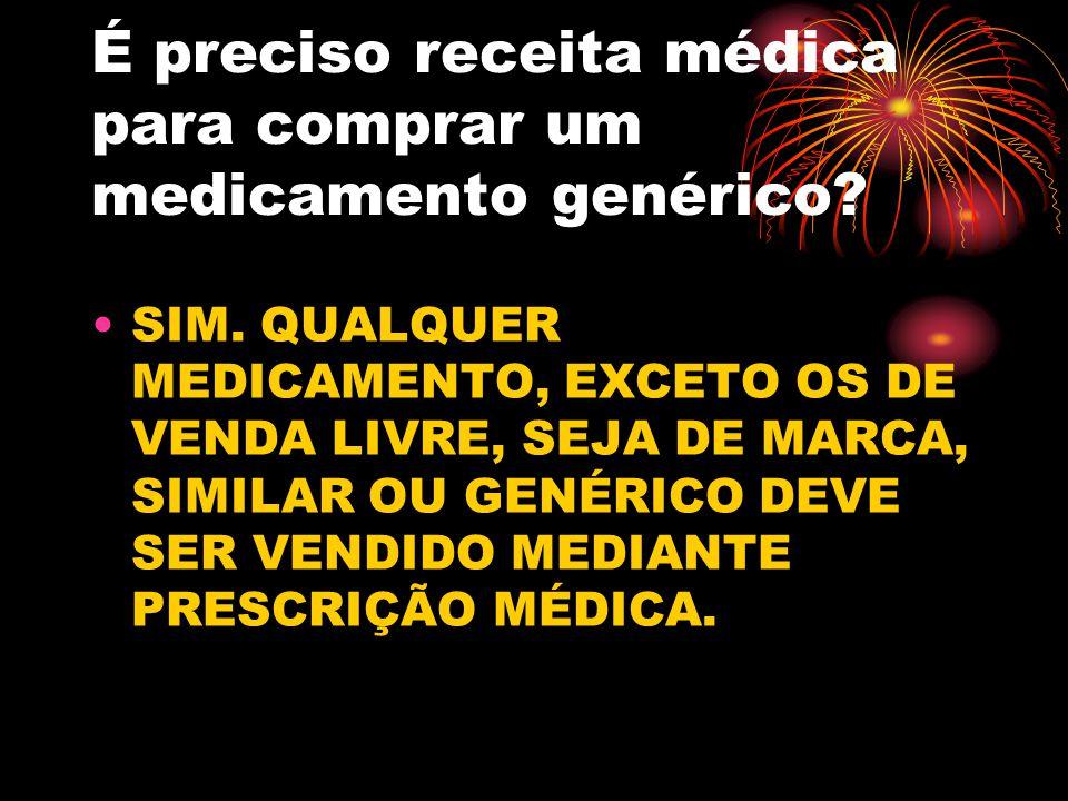 É preciso receita médica para comprar um medicamento genérico? SIM. QUALQUER MEDICAMENTO, EXCETO OS DE VENDA LIVRE, SEJA DE MARCA, SIMILAR OU GENÉRICO