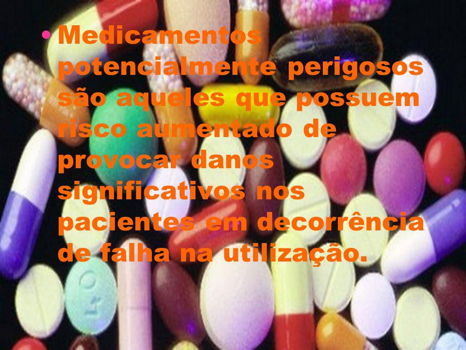 Medicamentos potencialmente perigosos são aqueles que possuem risco aumentado de provocar danos significativos nos pacientes em decorrência de falha n