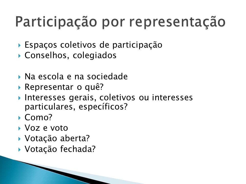 Espaços coletivos de participação Conselhos, colegiados Na escola e na sociedade Representar o quê? Interesses gerais, coletivos ou interesses particu