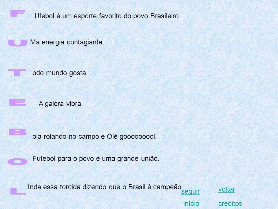 Utebol é um esporte favorito do povo Brasileiro. Ma energia contagiante. odo mundo gosta. A galéra vibra. ola rolando no campo,e Olé gooooooool. Futeb