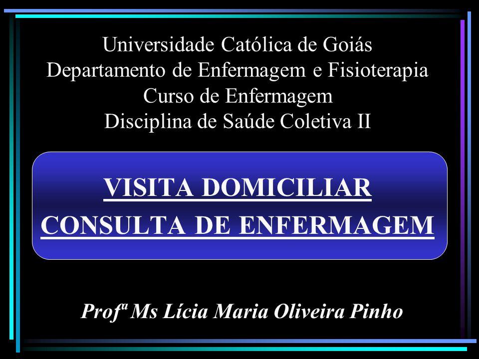 Universidade Católica de Goiás Departamento de Enfermagem e Fisioterapia Curso de Enfermagem Disciplina de Saúde Coletiva II VISITA DOMICILIAR CONSULT