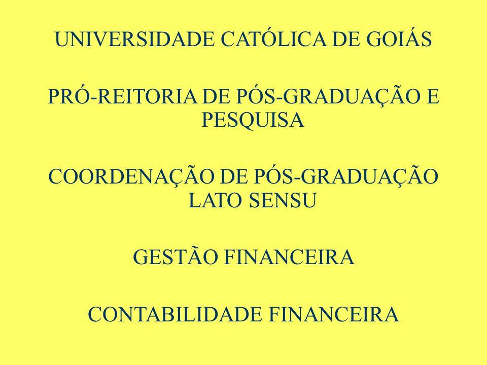 UNIVERSIDADE CATÓLICA DE GOIÁS PRÓ-REITORIA DE PÓS-GRADUAÇÃO E PESQUISA COORDENAÇÃO DE PÓS-GRADUAÇÃO LATO SENSU GESTÃO FINANCEIRA CONTABILIDADE FINANC