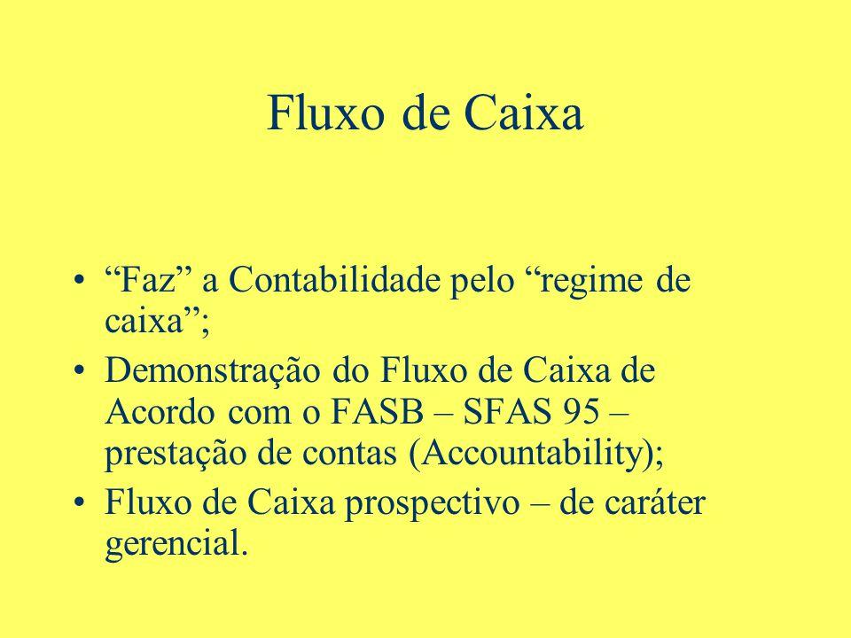 Fluxo de Caixa Faz a Contabilidade pelo regime de caixa; Demonstração do Fluxo de Caixa de Acordo com o FASB – SFAS 95 – prestação de contas (Accountability); Fluxo de Caixa prospectivo – de caráter gerencial.