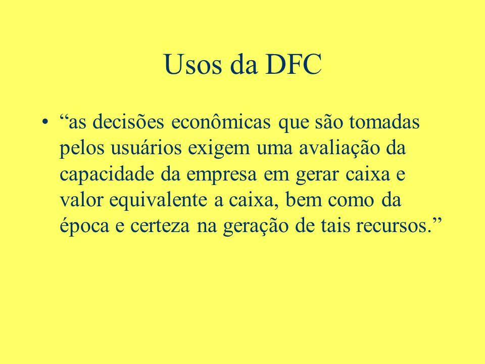 Usos da DFC as decisões econômicas que são tomadas pelos usuários exigem uma avaliação da capacidade da empresa em gerar caixa e valor equivalente a caixa, bem como da época e certeza na geração de tais recursos.