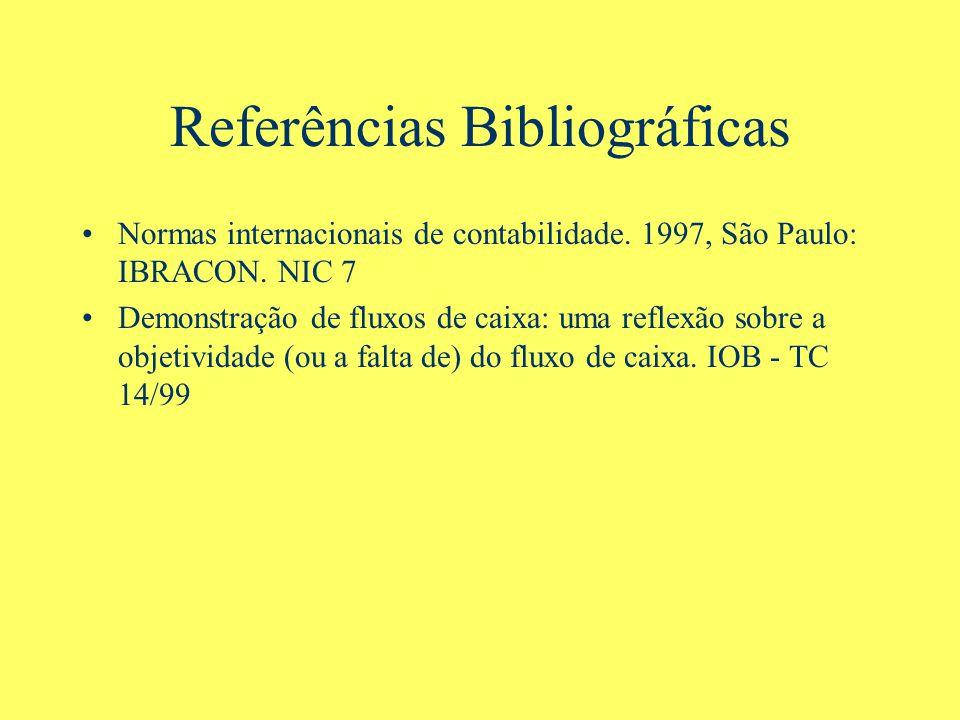 Referências Bibliográficas Normas internacionais de contabilidade. 1997, São Paulo: IBRACON. NIC 7 Demonstração de fluxos de caixa: uma reflexão sobre